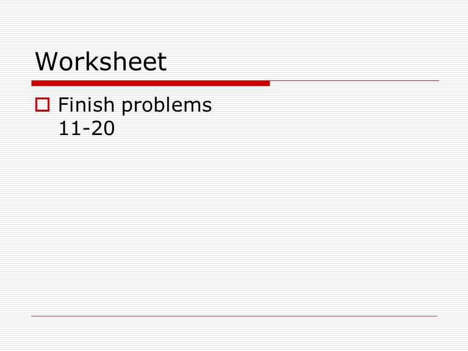 Worksheet Finish problems 11-20