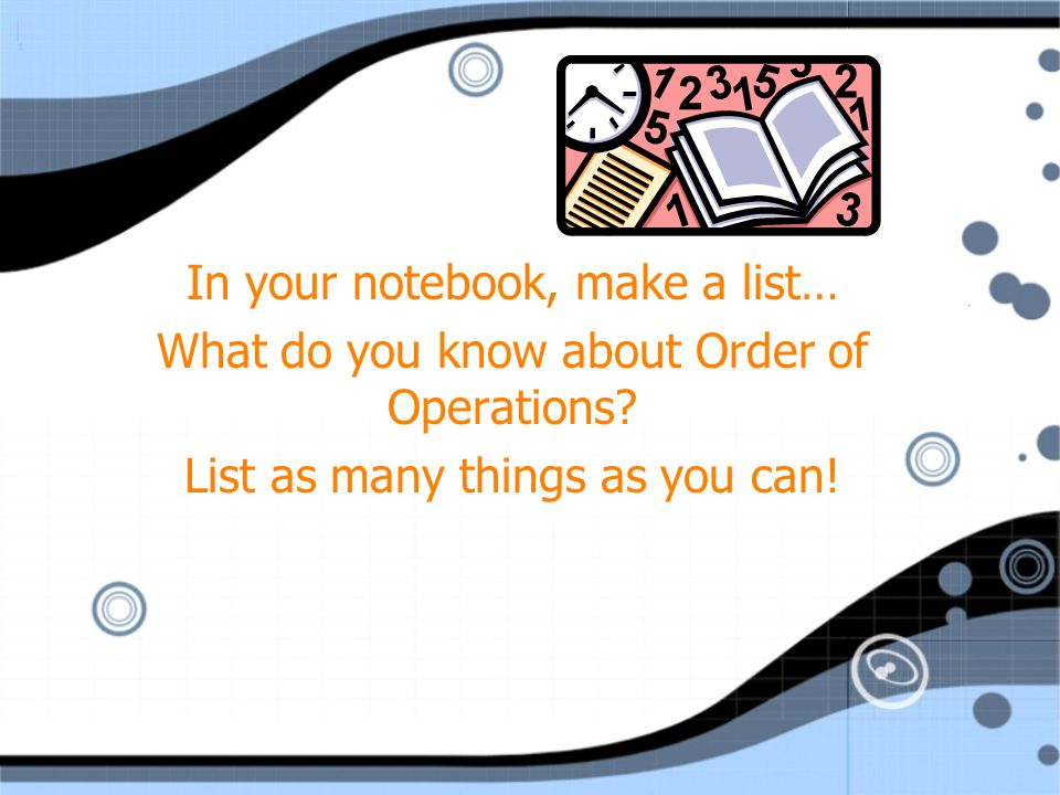 In your notebook, make a list…