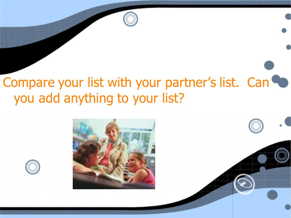 Compare your list with your partner's list