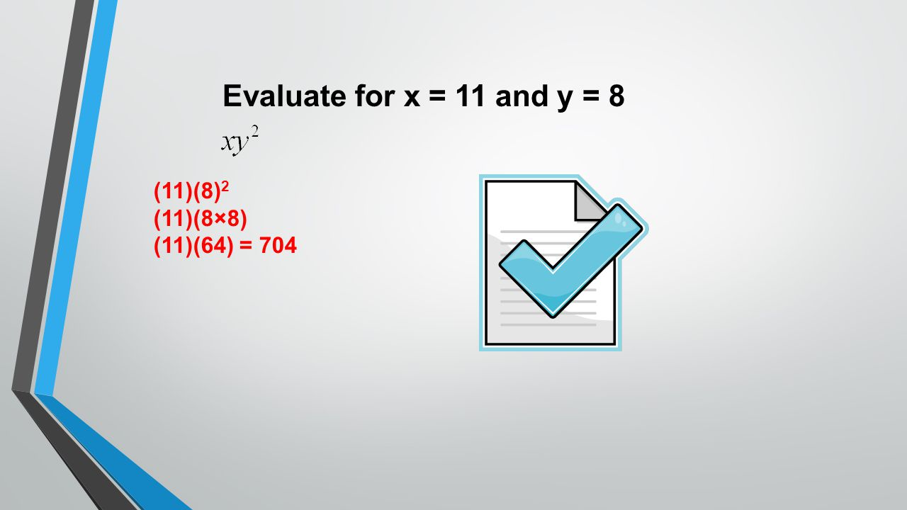 Evaluate for x = 11 and y = 8 (11)(8)2 (11)(8×8) (11)(64) = 704