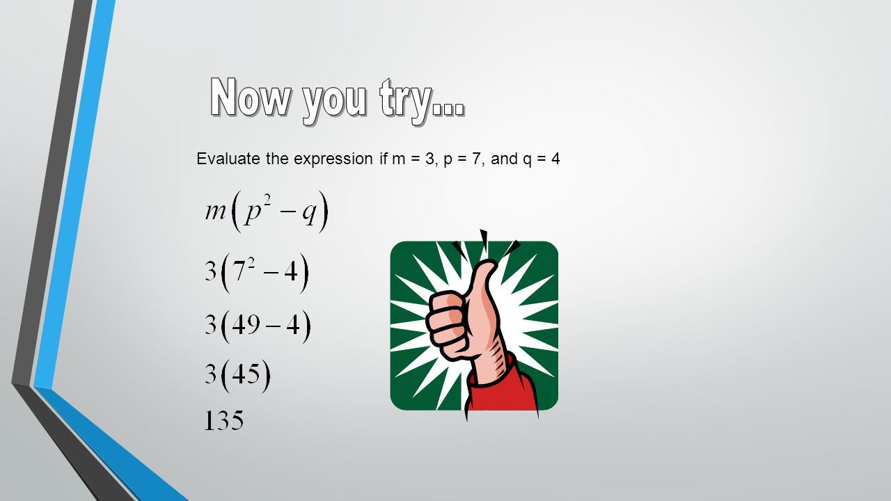 Now you try… Evaluate the expression if m = 3, p = 7, and q = 4