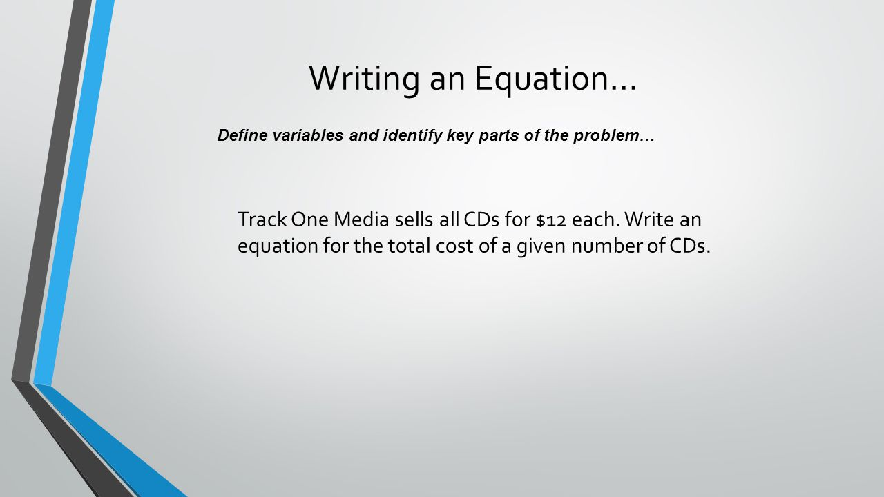 Writing an Equation… Define variables and identify key parts of the problem…