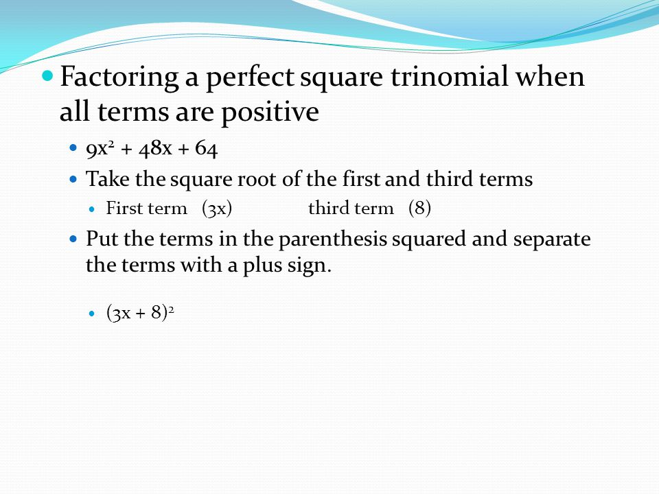 Factoring a perfect square trinomial when all terms are positive