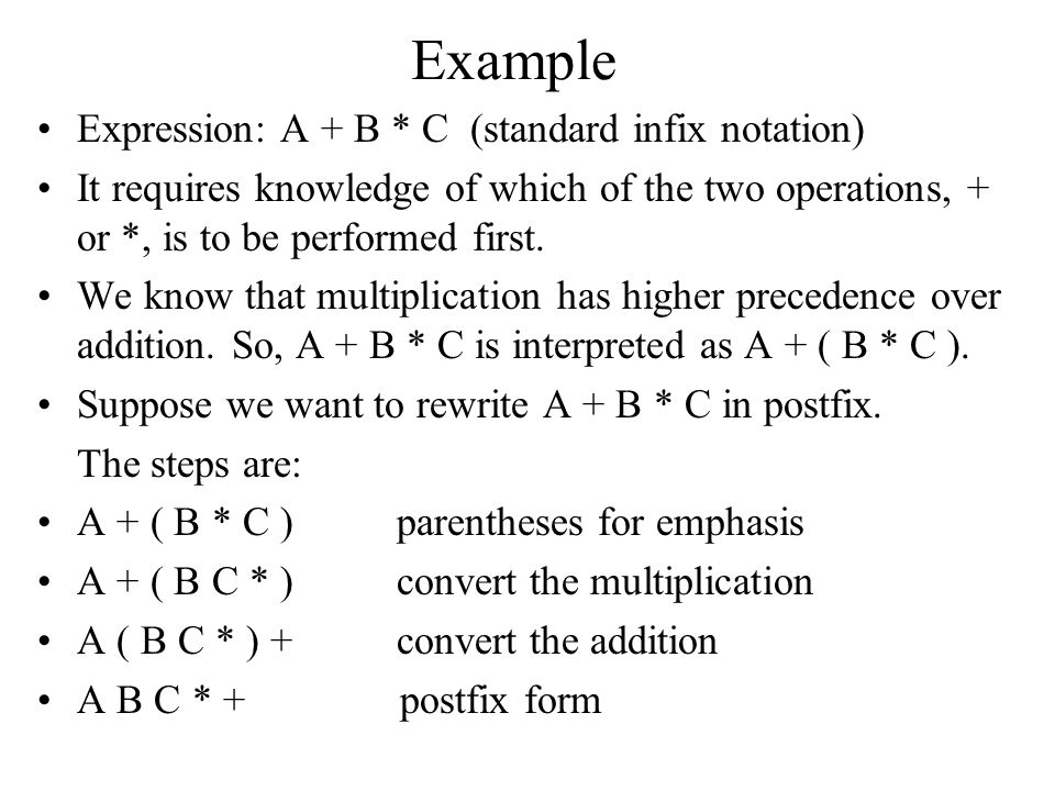 Example Expression: A + B * C (standard infix notation)