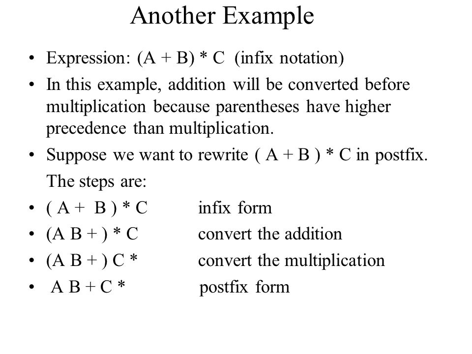 Another Example Expression: (A + B) * C (infix notation)