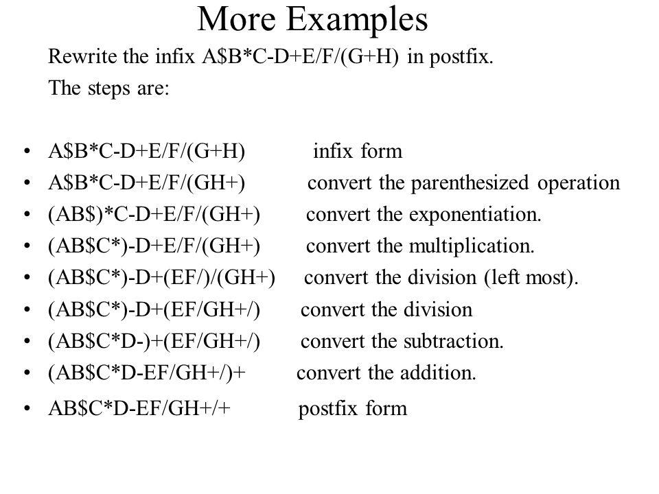 More Examples Rewrite the infix A$B*C-D+E/F/(G+H) in postfix.