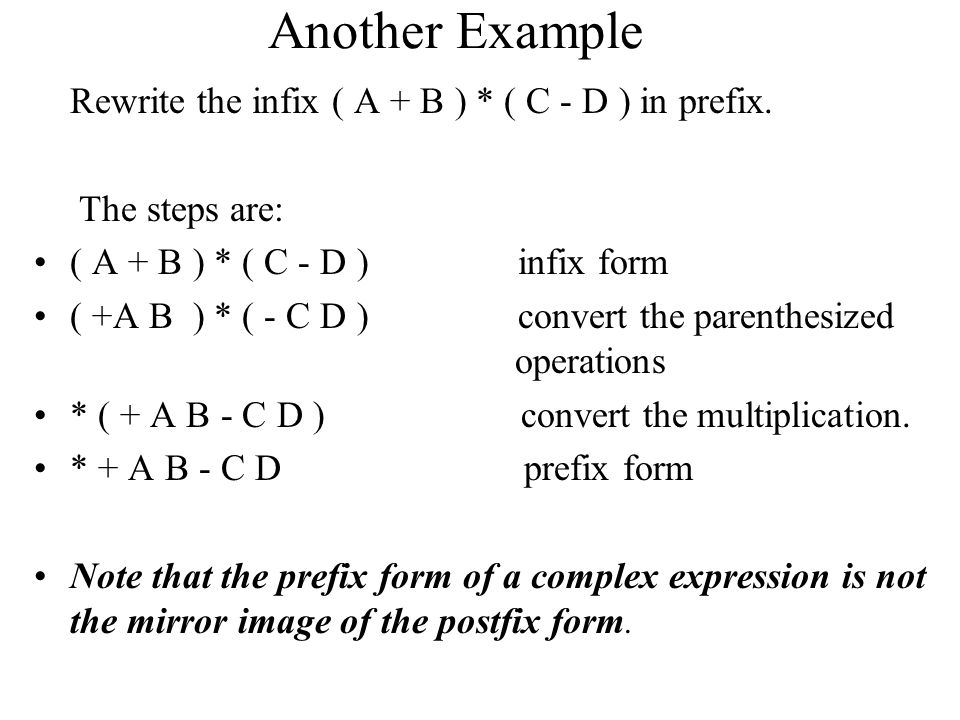 Another Example Rewrite the infix ( A + B ) * ( C - D ) in prefix.