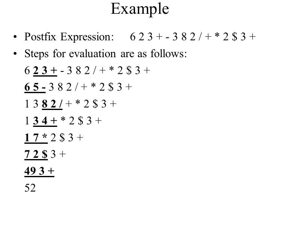 Example Postfix Expression: 6 2 3 + - 3 8 2 / + * 2 $ 3 +