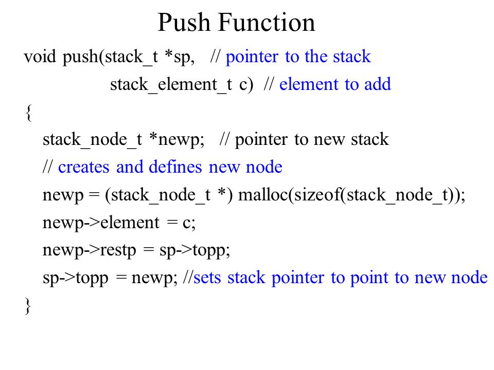 Push Function void push(stack_t *sp, // pointer to the stack