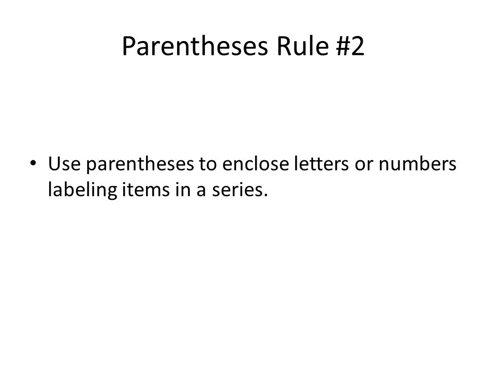 Parentheses Rule #2 Use parentheses to enclose letters or numbers labeling items in a series.