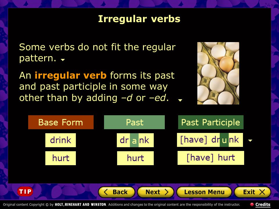 Irregular verbs Some verbs do not fit the regular pattern.