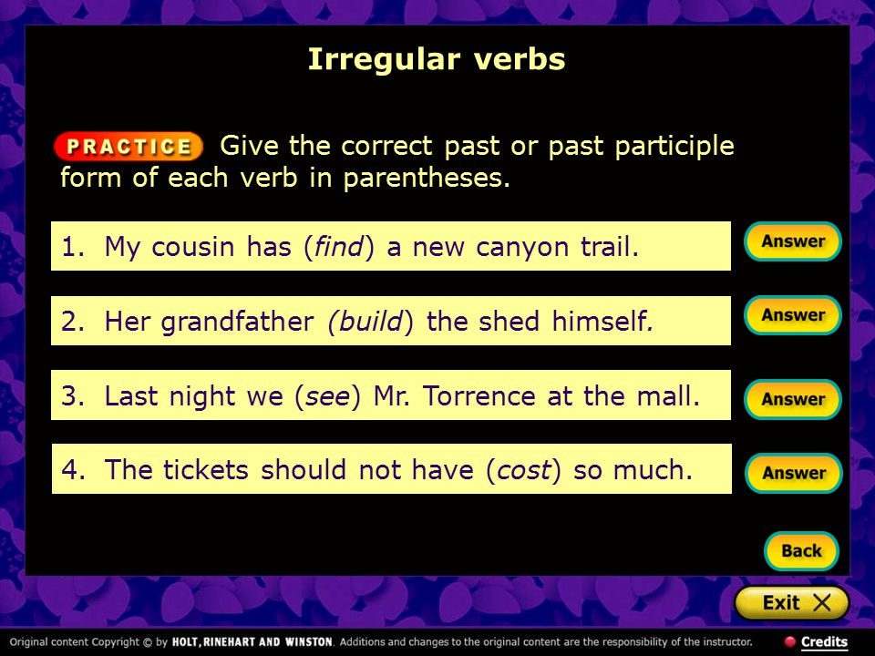 Irregular verbs Give the correct past or past participle form of each verb in parentheses. 1. My cousin has (find) a new canyon trail.