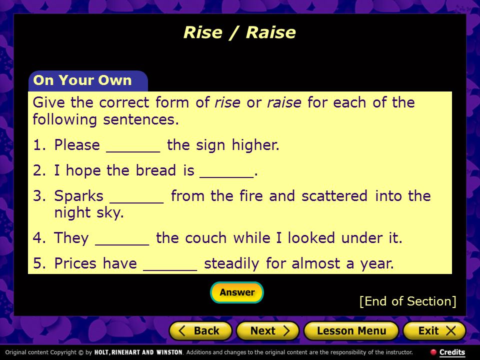 Rise / Raise On Your Own. Give the correct form of rise or raise for each of the following sentences.