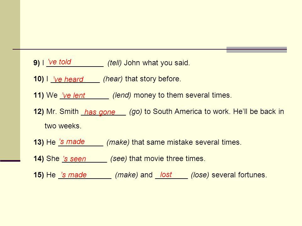 9) I ______________ (tell) John what you said.