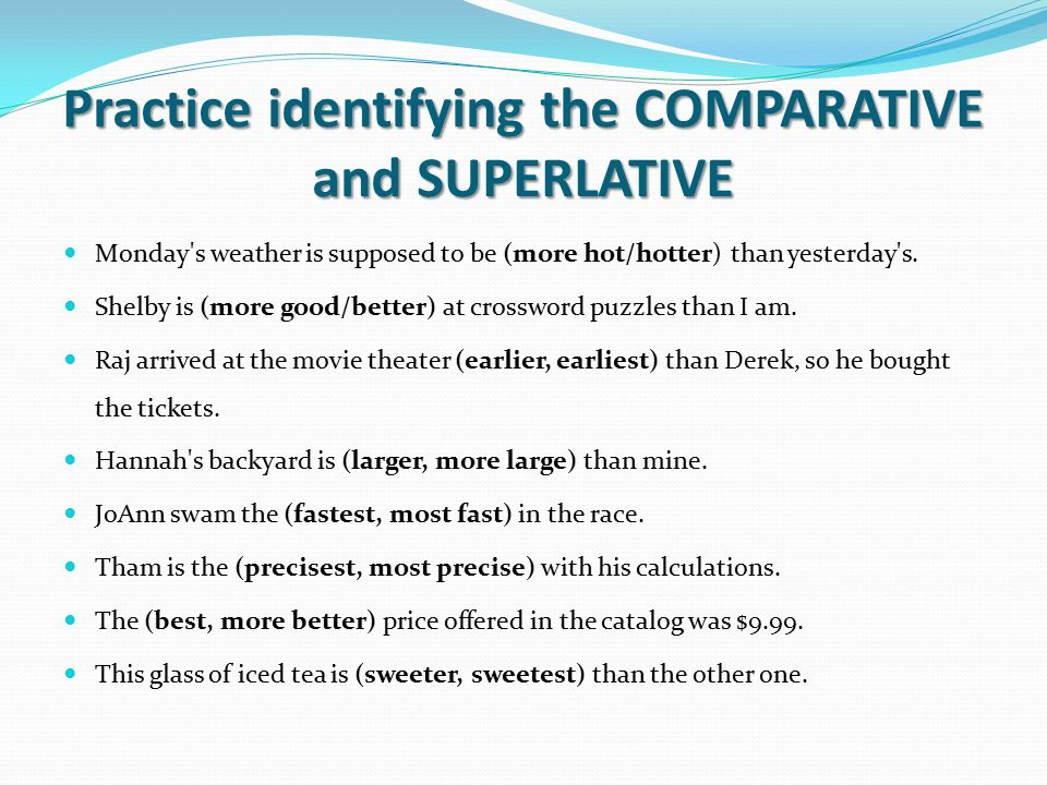 Practice identifying the COMPARATIVE and SUPERLATIVE