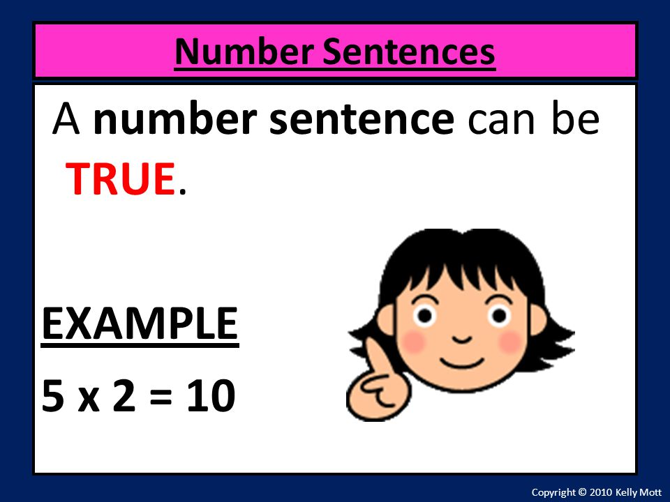 A number sentence can be TRUE. EXAMPLE 5 x 2 = 10