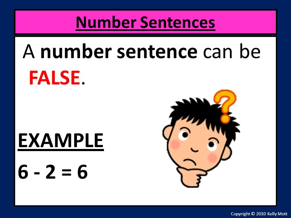 A number sentence can be FALSE. EXAMPLE 6 - 2 = 6