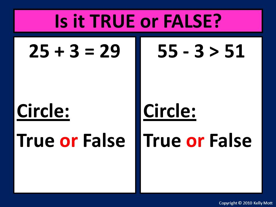 25 + 3 = 29 Circle: True or False