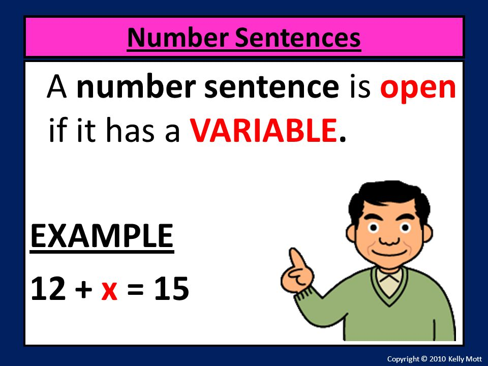 A number sentence is open if it has a VARIABLE. EXAMPLE 12 + x = 15