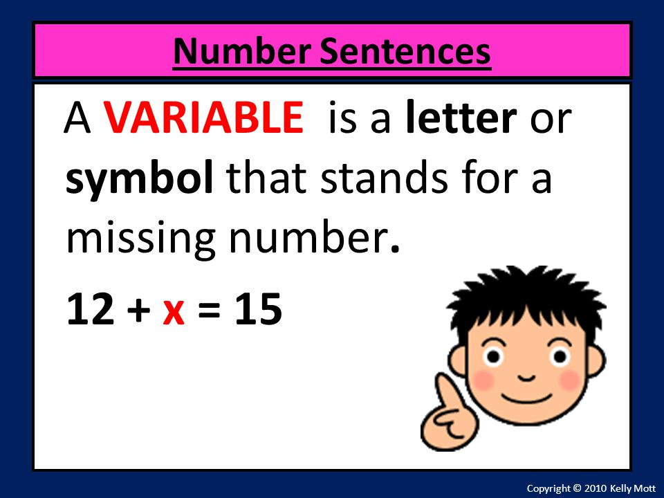 Number Sentences A VARIABLE is a letter or symbol that stands for a missing number.