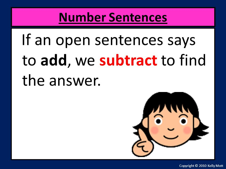 If an open sentences says to add, we subtract to find the answer.