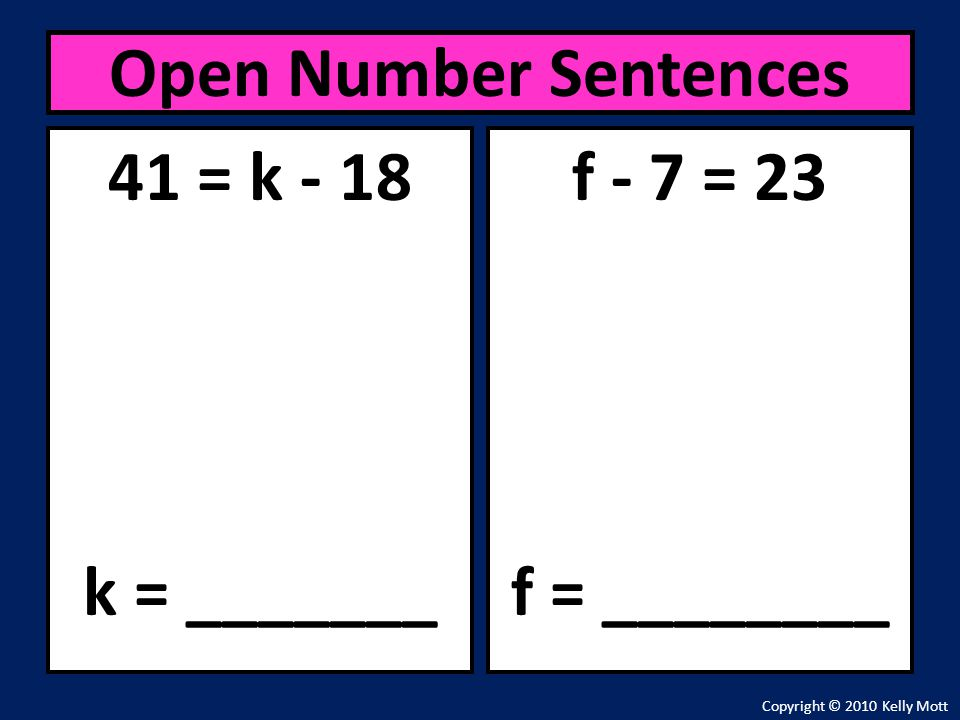 Open Number Sentences 41 = k - 18 k = _______ f - 7 = 23 f = ________