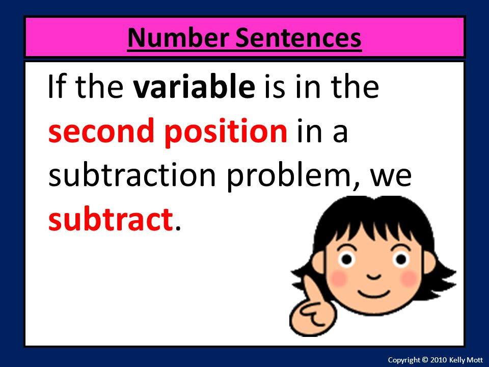 Number Sentences If the variable is in the second position in a subtraction problem, we subtract.