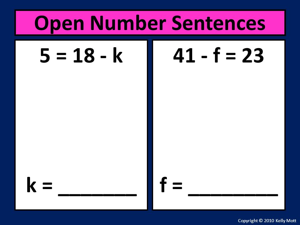 Open Number Sentences 5 = 18 - k k = _______ 41 - f = 23 f = ________
