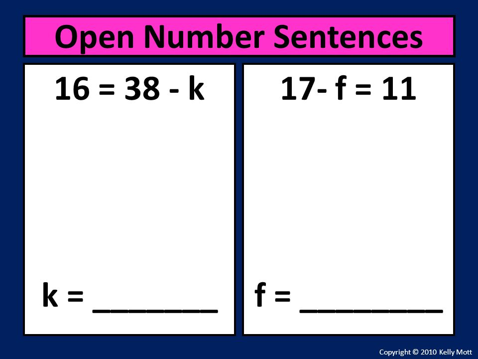 Open Number Sentences 16 = 38 - k k = _______ 17- f = 11 f = ________