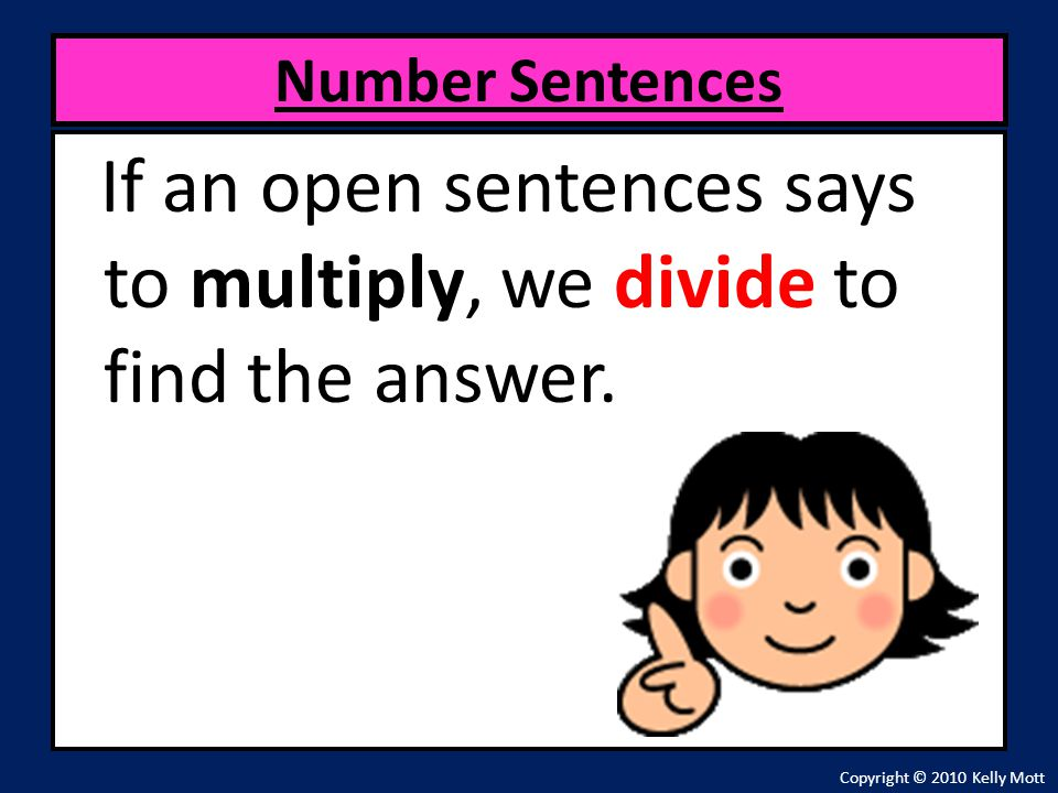 If an open sentences says to multiply, we divide to find the answer.