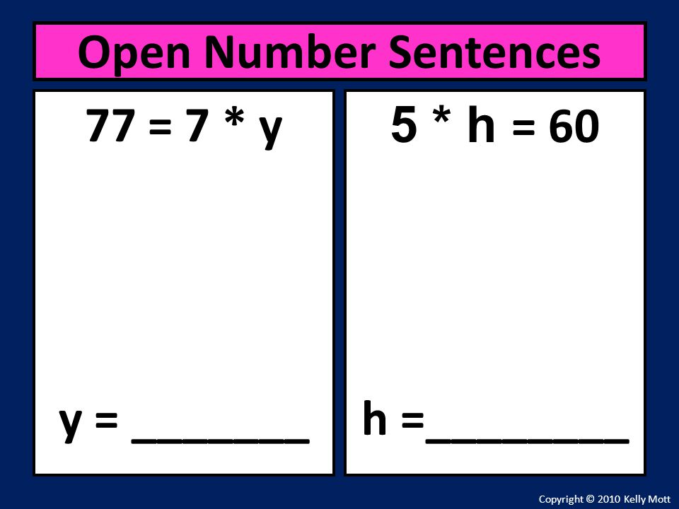 Open Number Sentences 77 = 7 * y y = _______ 5 * h = 60 h =________