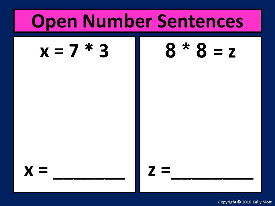 Open Number Sentences x = 7 * 3 x = _______ 8 * 8 = z z =________