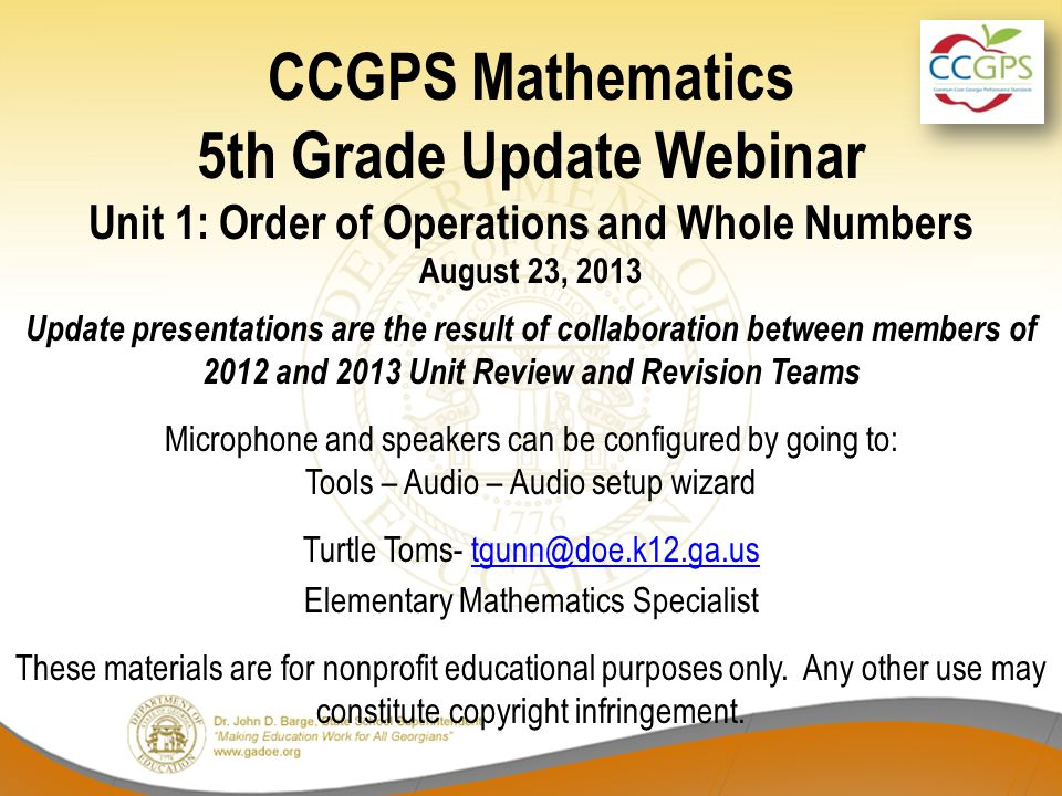CCGPS Mathematics 5th Grade Update Webinar Unit 1: Order of Operations and Whole Numbers August 23, 2013