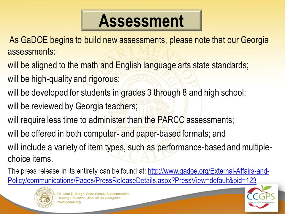 Assessment As GaDOE begins to build new assessments, please note that our Georgia assessments: