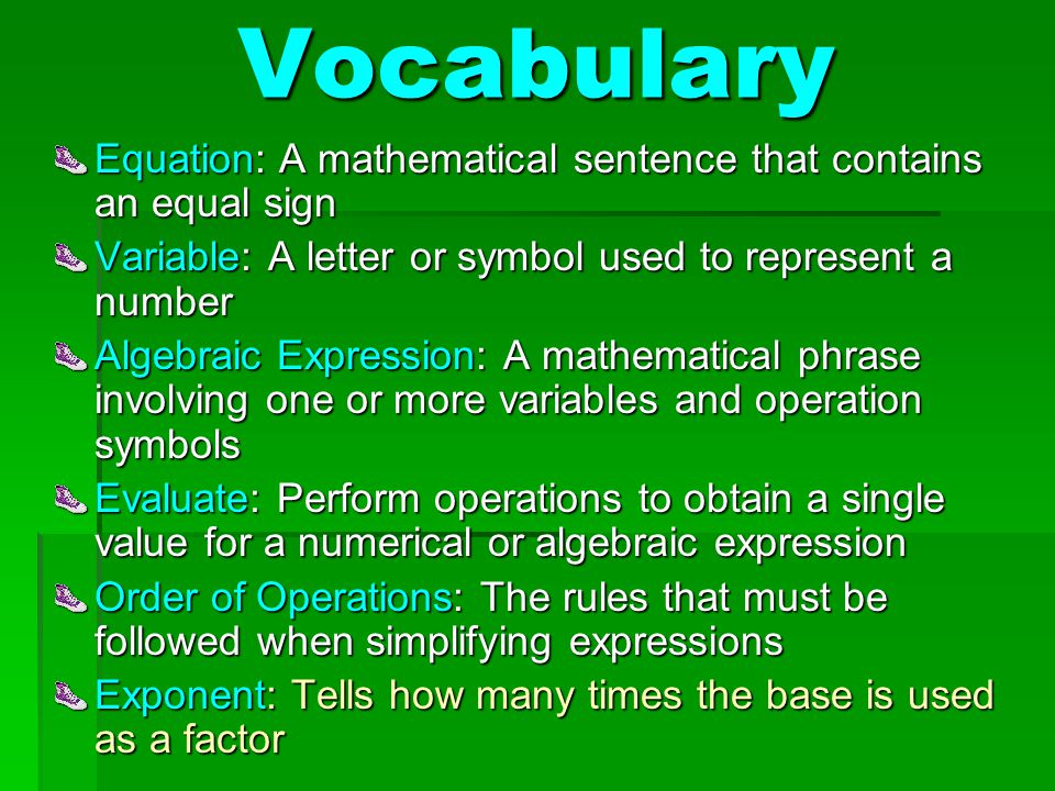 Vocabulary Equation: A mathematical sentence that contains an equal sign. Variable: A letter or symbol used to represent a number.