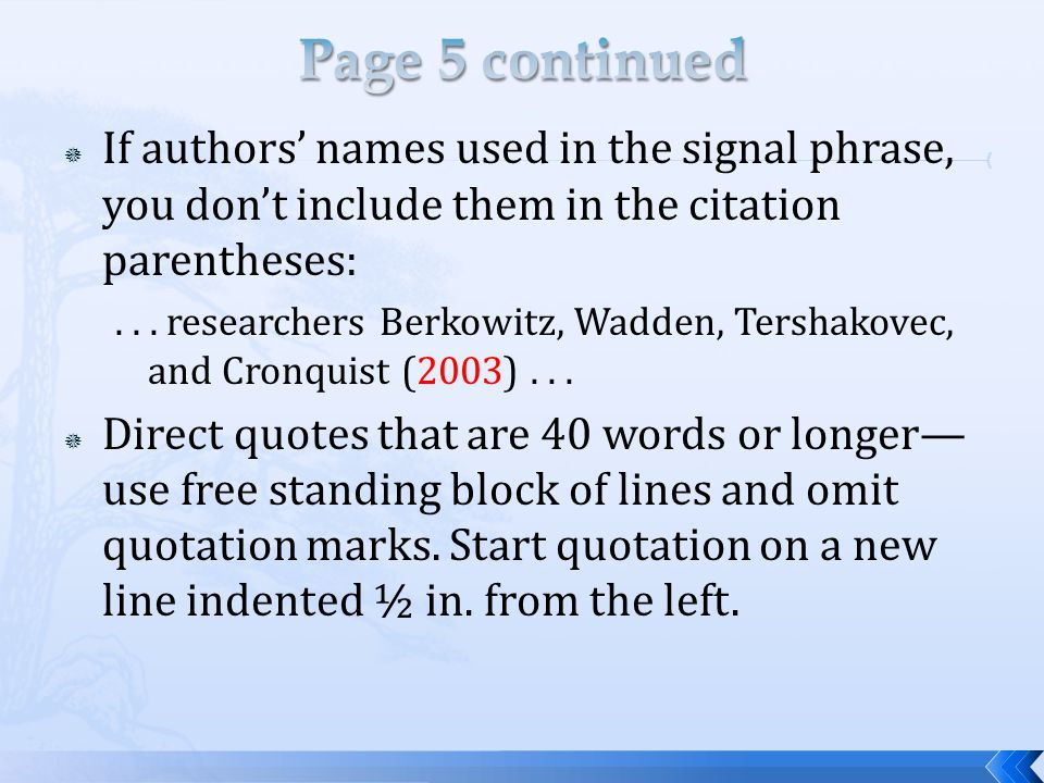 Page 5 continued If authors' names used in the signal phrase, you don't include them in the citation parentheses: