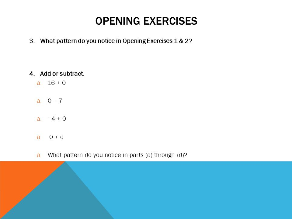 Opening exercises What pattern do you notice in Opening Exercises 1 & 2 Add or subtract. 16 + 0.
