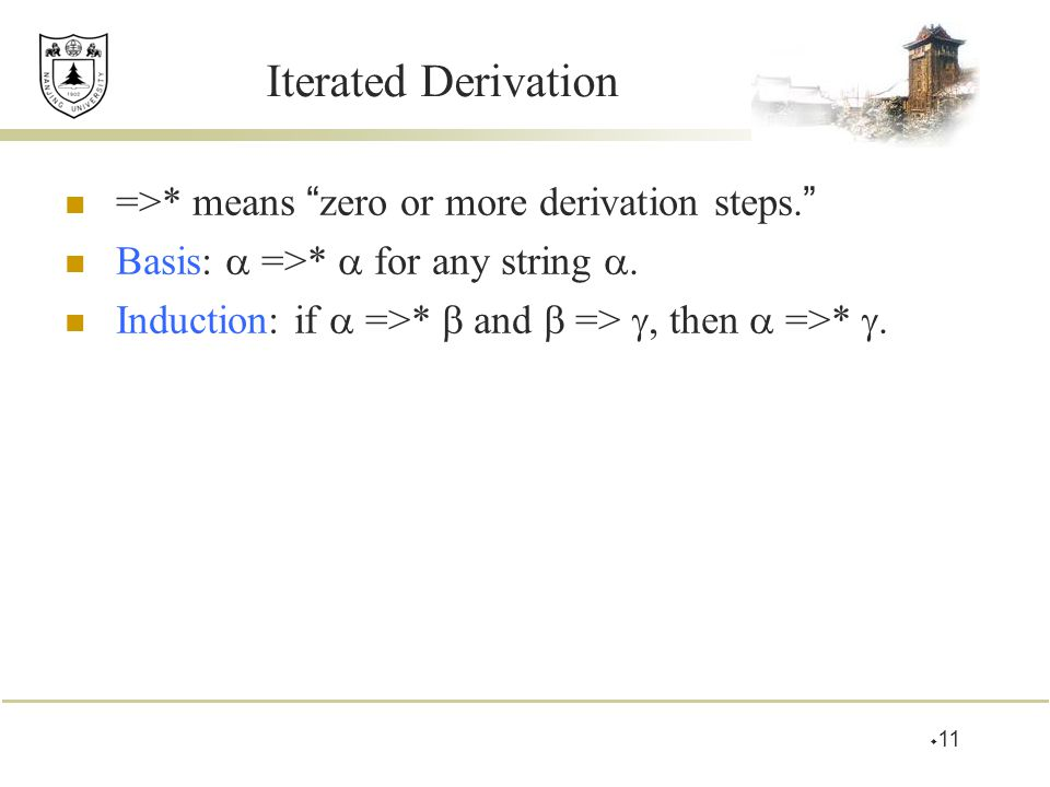 Iterated Derivation =>* means zero or more derivation steps.