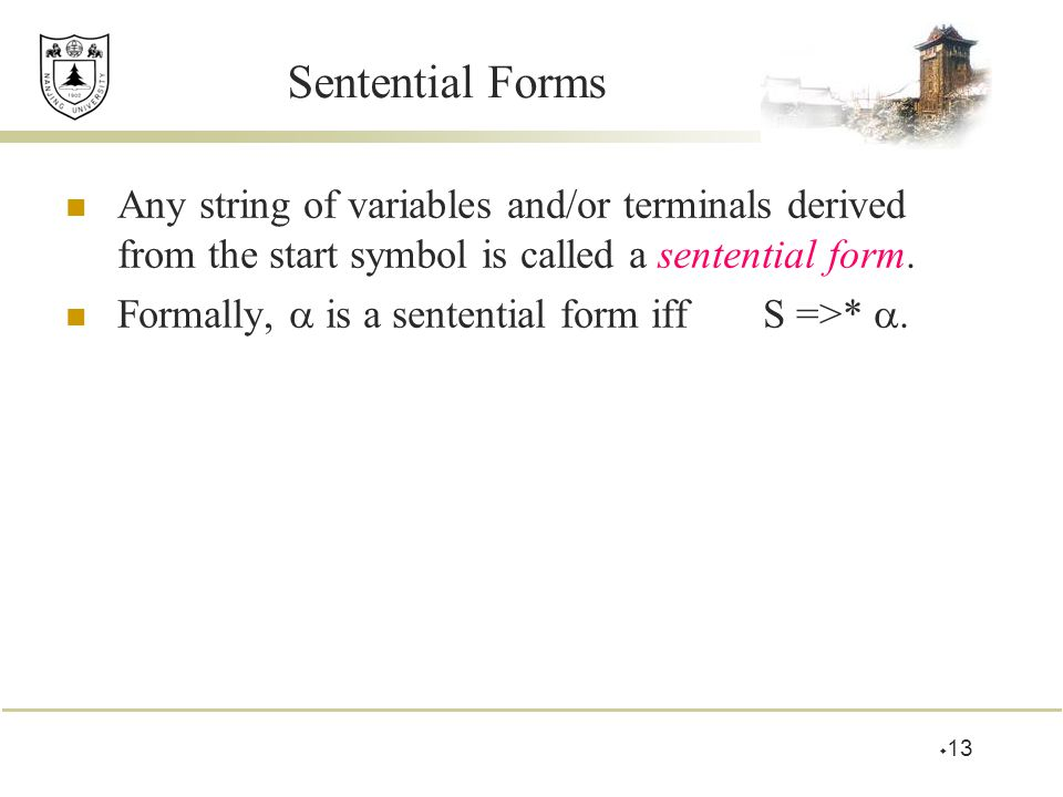 Sentential Forms Any string of variables and/or terminals derived from the start symbol is called a sentential form.
