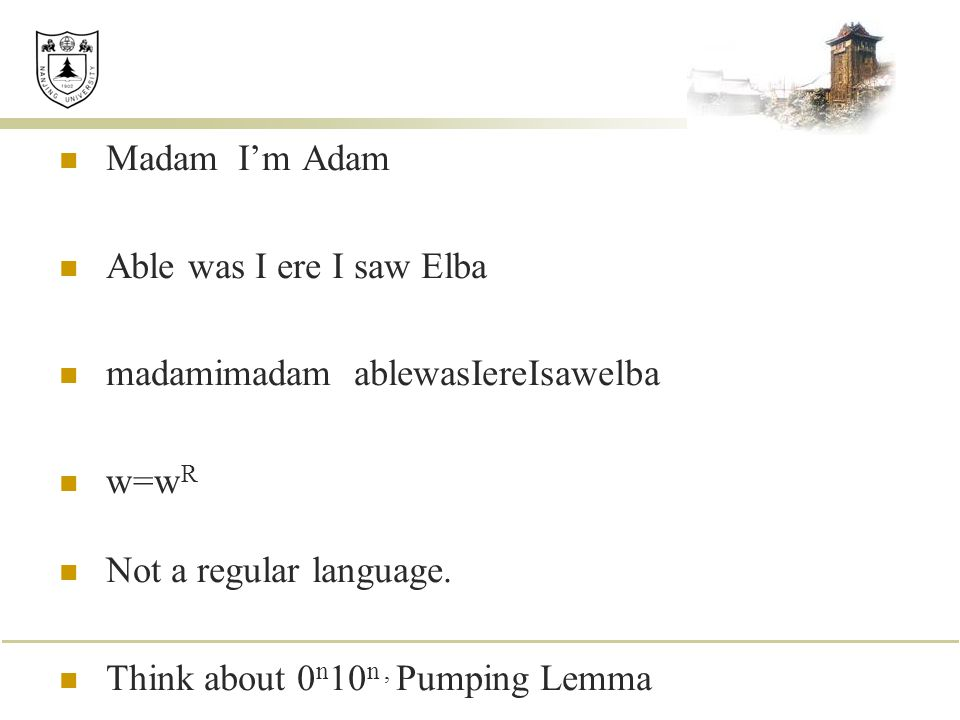 Madam I'm Adam Able was I ere I saw Elba. madamimadam ablewasIereIsawelba. w=wR. Not a regular language.