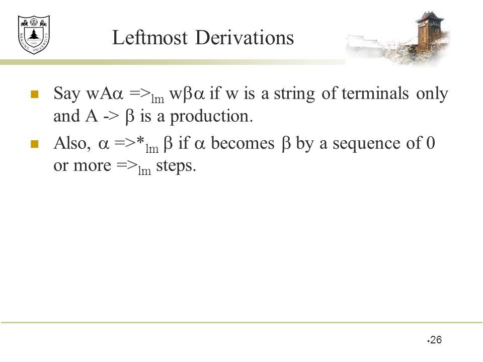 Leftmost Derivations Say wA =>lm w if w is a string of terminals only and A ->  is a production.