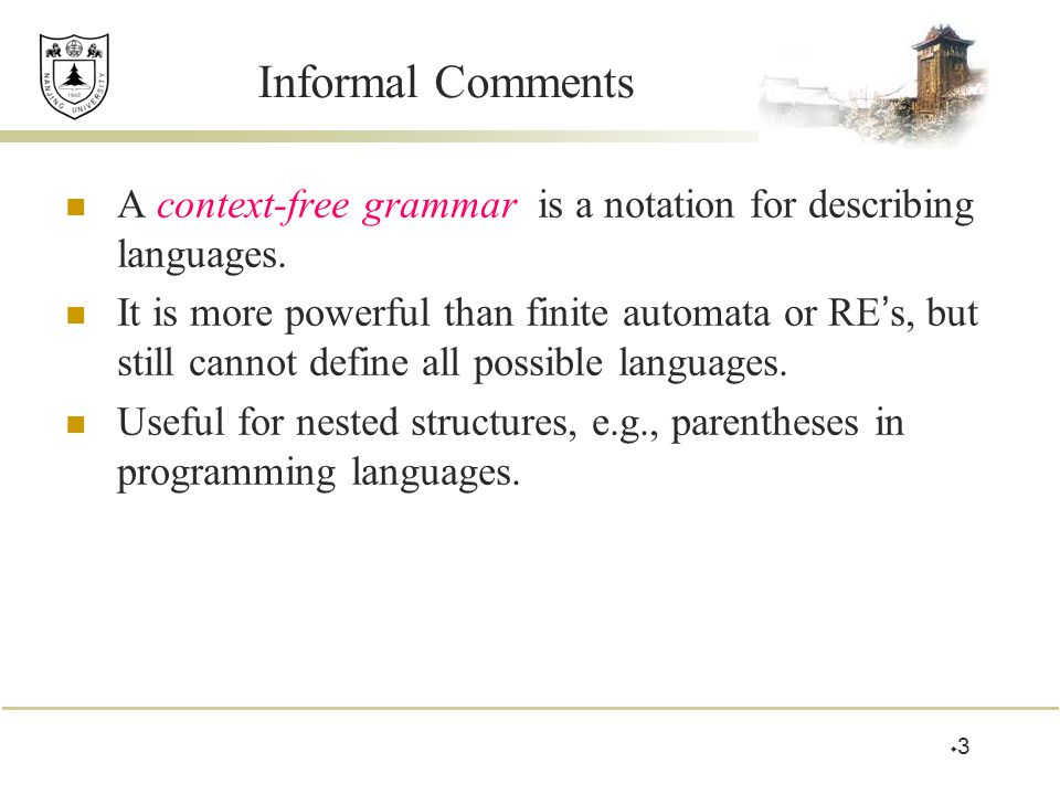 Informal Comments A context-free grammar is a notation for describing languages.