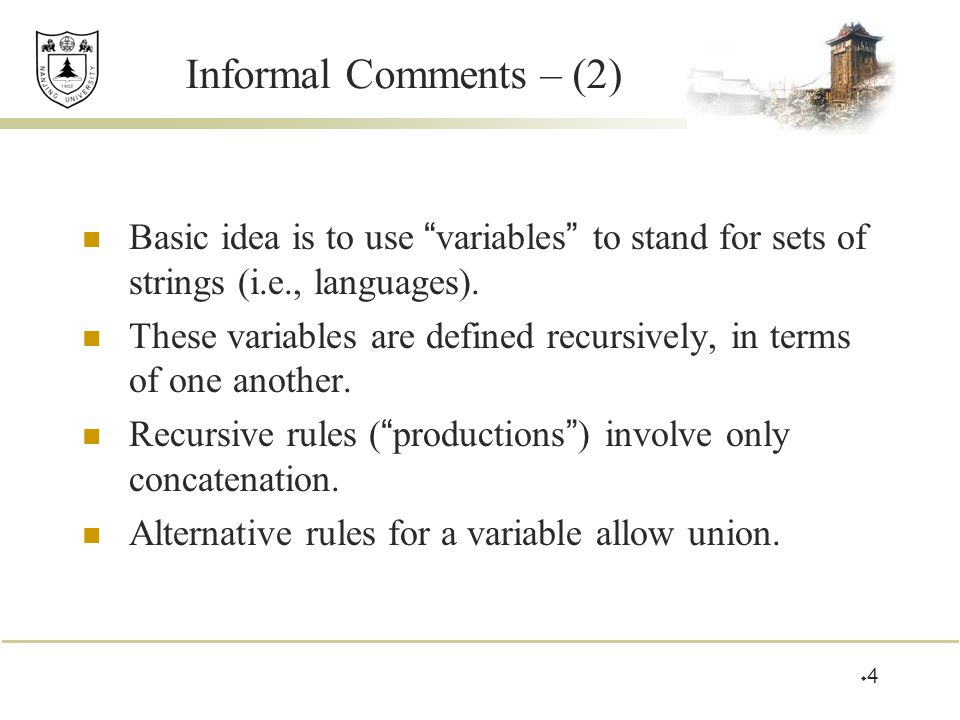 Informal Comments – (2) Basic idea is to use variables to stand for sets of strings (i.e., languages).