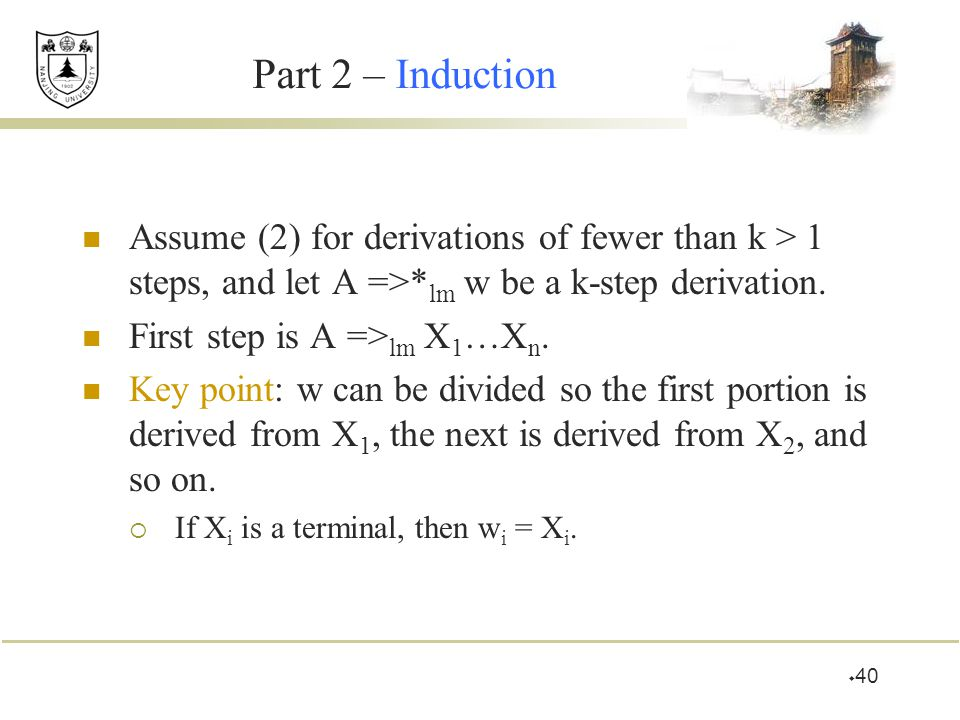 Part 2 – Induction Assume (2) for derivations of fewer than k > 1 steps, and let A =>*lm w be a k-step derivation.