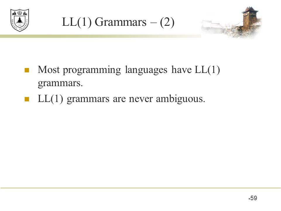 LL(1) Grammars – (2) Most programming languages have LL(1) grammars.