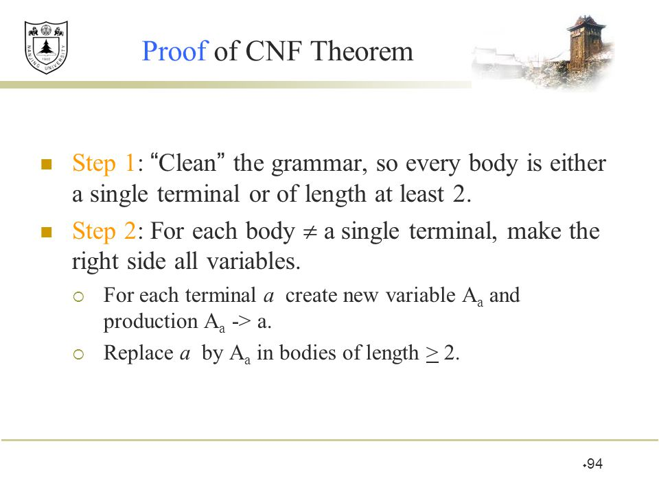 Proof of CNF Theorem Step 1: Clean the grammar, so every body is either a single terminal or of length at least 2.
