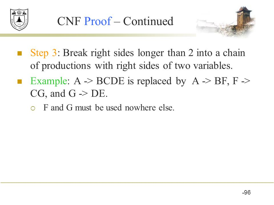 CNF Proof – Continued Step 3: Break right sides longer than 2 into a chain of productions with right sides of two variables.