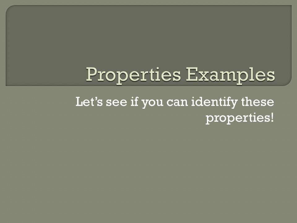 Let's see if you can identify these properties!