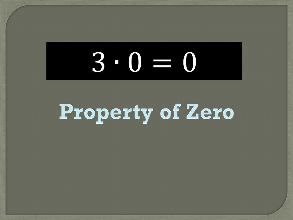 3∙0=0 Property of Zero