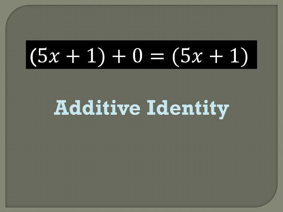 (5𝑥+1)+0=(5𝑥+1) Additive Identity